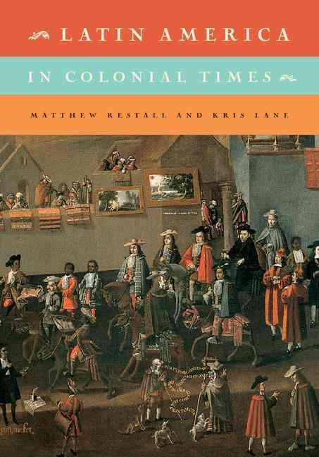 Latin America in Colonial Times By Restall, Matthew/ Lane, Kris